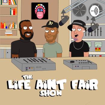 The Life Ain't Fair Show