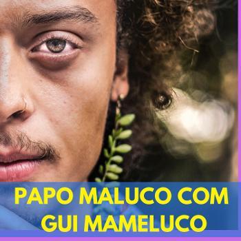 PAPO MALUCO COM GUI MAMELUCO