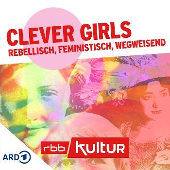 Clever Girls – rebellisch, feministisch, wegweisend