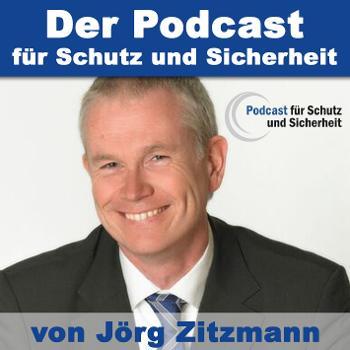 Podcast für Schutz und Sicherheit - von und mit Jörg Zitzmann