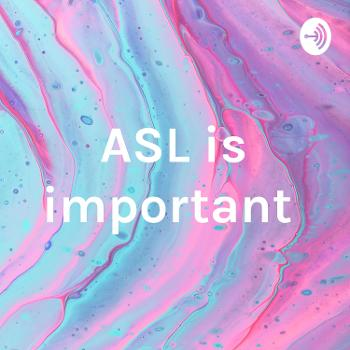 ASL is important