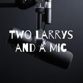 Two Larrys and a Mic