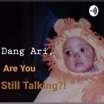 Dang Ari, Are You Still Talking?!