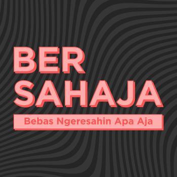 BERSAHAJA (Bebas Ngeresahin Apa Aja)