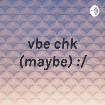 vbe chk (maybe) :/