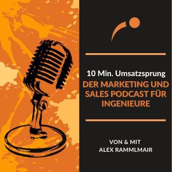 10 Min. Umsatzsprung   Der Marketing und Sales Podcast für Ingenieure von Alex Rammlmair