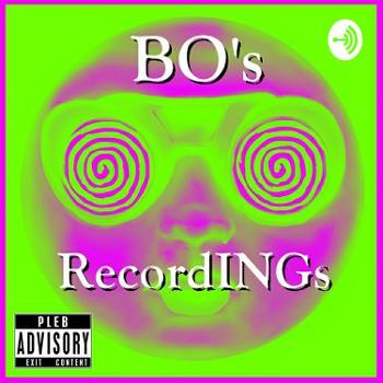 BO's RecordINGs: A Pseudo Podcast