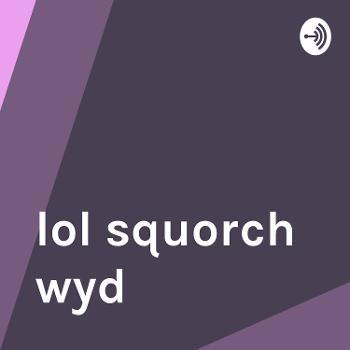 lol squorch wyd