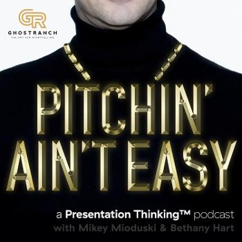 Pitchin' Ain't Easy: A Presentation Thinking™ Podcast