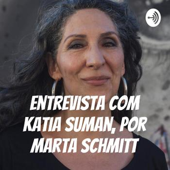 Entrevista com Katia Suman, por Marta Schmitt