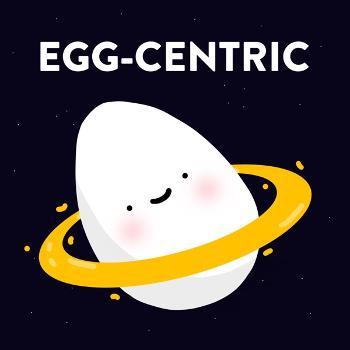 EGG-CENTRIC