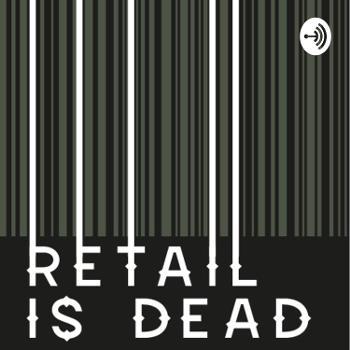 Retail Is Dead
