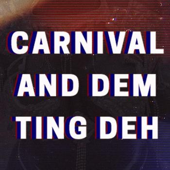 Carnival And Dem Ting Deh