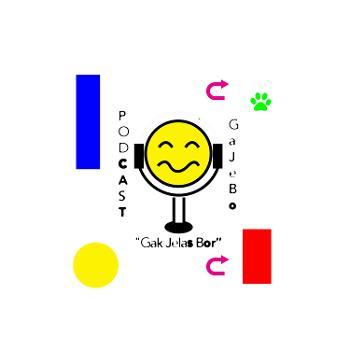 Podcast GaJeBo(Gak Jelas Bos)
