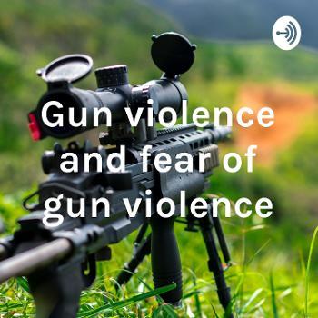 Gun violence and fear of gun violence