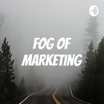 Fog of Marketing