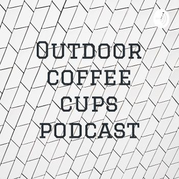 Outdoor coffee cups podcast