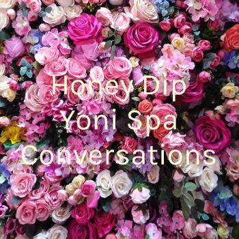 Honey Dip Yoni Spa Conversations