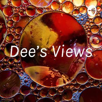 Dee's Views
