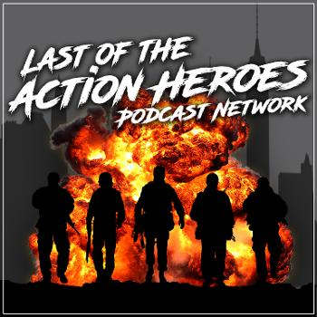 Last of the Action Heroes Podcast Network