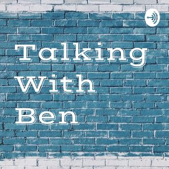 Talking With Ben