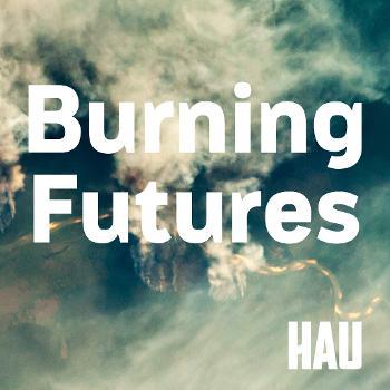 Burning Futures: On Ecologies of Existence