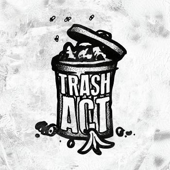 Trash Act Podcast