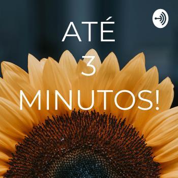 ATÉ 3 MINUTOS!
