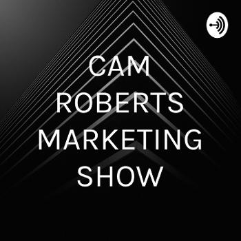 CAM ROBERTS MARKETING SHOW