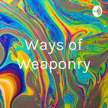 Ways of Weaponry