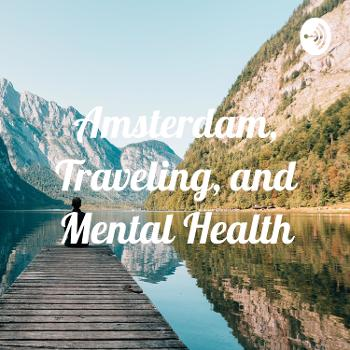 Amsterdam, Traveling, and Mental Health