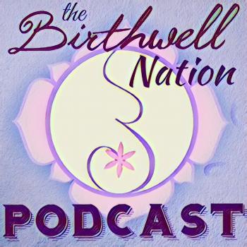 Birthwell Nation Podcast