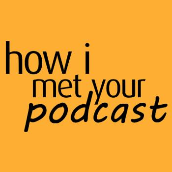 How I Met Your Podcast