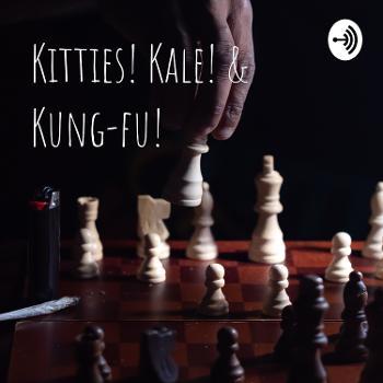 Kitties! Kale! & Kung-fu!