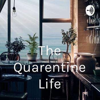 The Quarentine Life