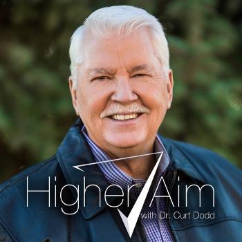 Higher Aim with Dr. Curt Dodd