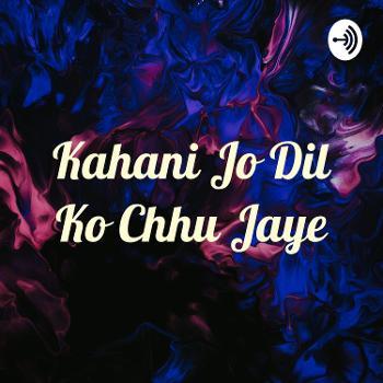 Kahani Jo Dil Ko Chhu Jaye