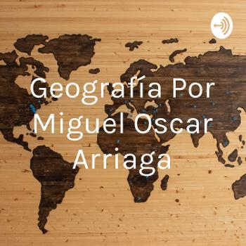 Geografía Por Miguel Oscar Arriaga