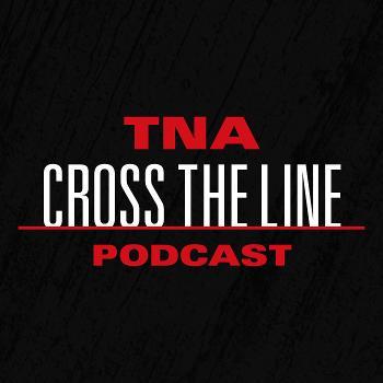 TNA Cross The Line Podcast