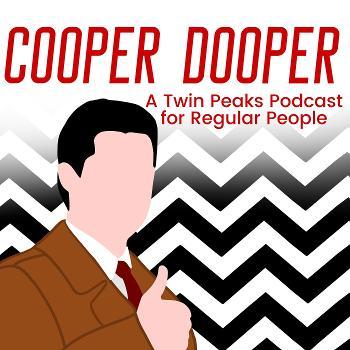 Cooper Dooper: A Twin Peaks Podcast for Regular People