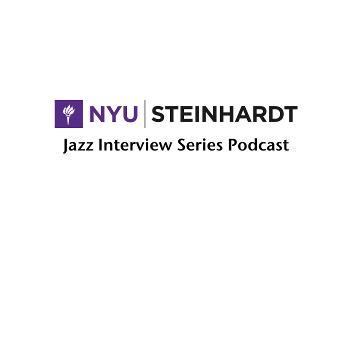 The NYU Jazz Interview Series Podcast