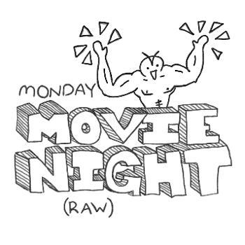 Monday Movie Night (Raw)