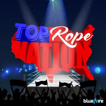 Top Rope Nation - WWE & AEW Podcast
