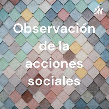 Observación de la acciones sociales