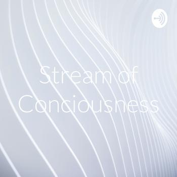 Stream of Conciousness