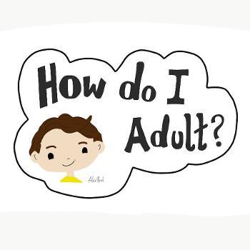 How Do I Adult?