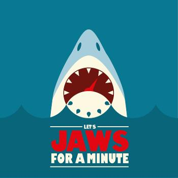 Let's Jaws For a Minute