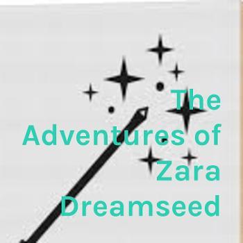 The Adventures of Zara Dreamseed