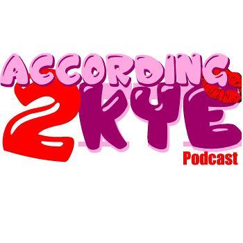 According 2 Kye Podcast