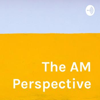 The AM Perspective